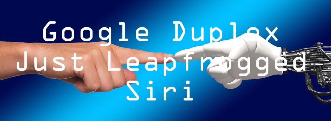 Google's Duplex just leapfrogged Siri