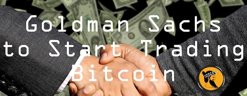 goldman sachs start trading bitcoin
