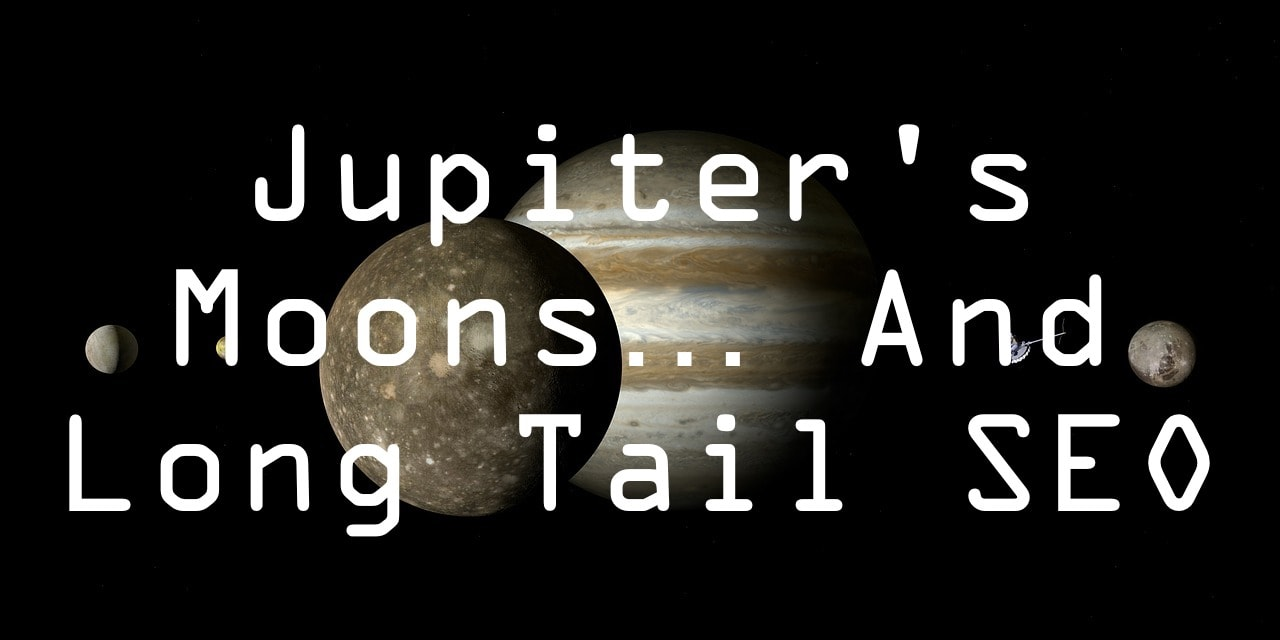 Jupiter's moons and long tail SEO