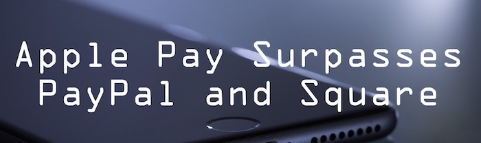 Apple Pay Surpasses PayPal and Square