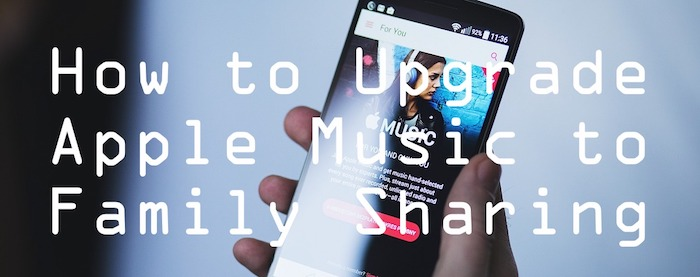 How to Upgrade Apple Music to Family Sharing