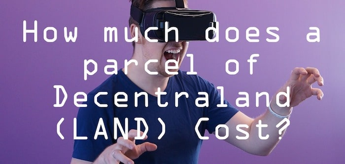 How much does a parcel of Decentraland (LAND) cost..?